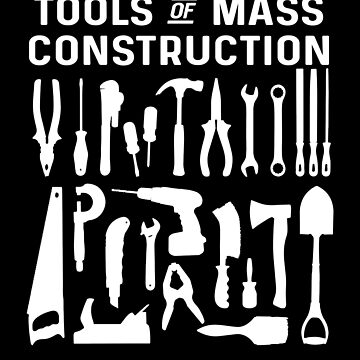 Tools of Mass Construction Builder Contractor Constructor  by cl0thespin