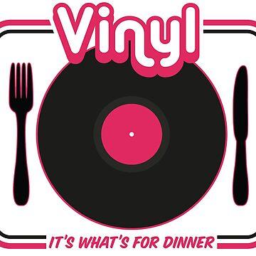 Vinyl: It's What's For Dinner by Grafixfreak