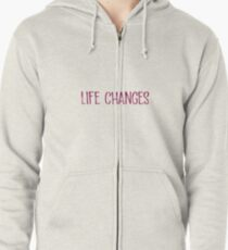 life changes Zipped Hoodie
