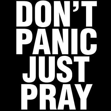 Don't Panic - Just Pray - Christian Design by JHWHDesign