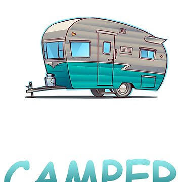 I'm Pretty Sure My Birthstone Is A Camper by berryferro