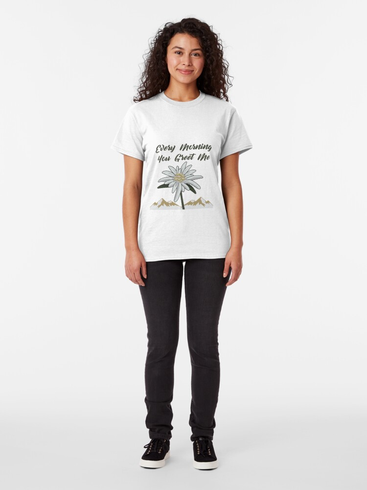 Alternate view of Edelweiss Every Morning You Greet Me - Gift Idea Classic T-Shirt