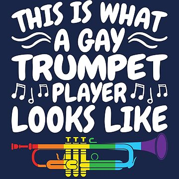 This Is What A Gay Trumpet Player Looks Like by jaygo