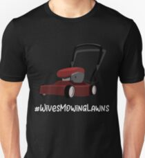 Mowing Lawns Wives Mowing Lawns Unisex T-Shirt