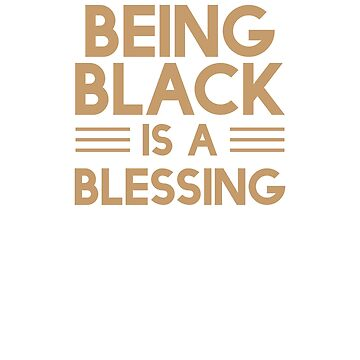 Being Black is a Blessing, African American, Black Lives Matter by UrbanApparel