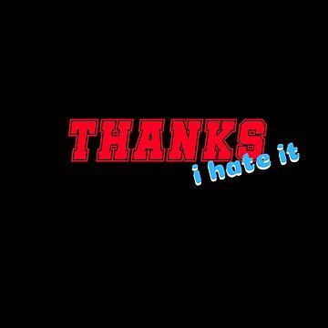 Thanks, I Hate It by Nangka
