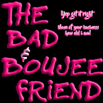 The Bad & Boujee Friend Birthday by uapparel