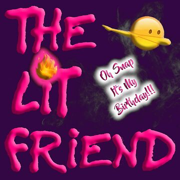 The Lit Friend Birthday by uapparel