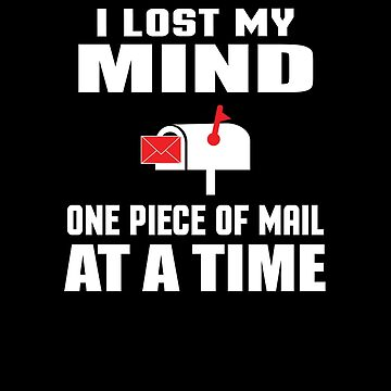 I Lost My Mind One Piece Of Mail At A Time Funny Postman Gifts by sols