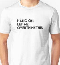 Aufhängen Lass mich Overthink Unisex T-Shirt