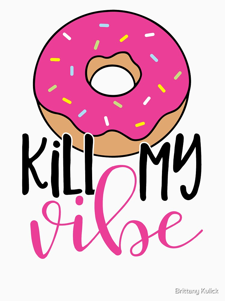 Donut kill my vibe by brittanykulick
