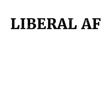 Liberal Af  by rockpapershirts