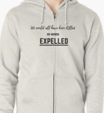 We could all have been killed - or worse, Expelled! Zipped Hoodie