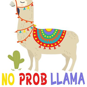 NEW Funny No Prob llama Tee Shirt-New Funny Gift Idea for Men Women Kids by mirabhd