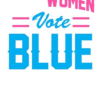 Real Women Vote Blue by rockpapershirts