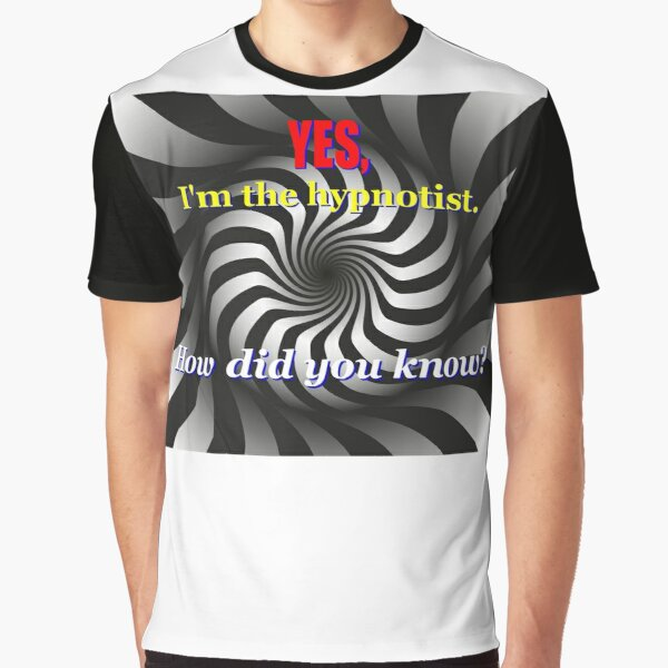 Yes, I'm the Hypnotist Graphic T-Shirt