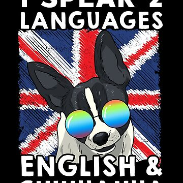 Funny Chihuahua I Speak 2 Languages - English & Chihuahua Novelty Dog Lover Gifts by vince58
