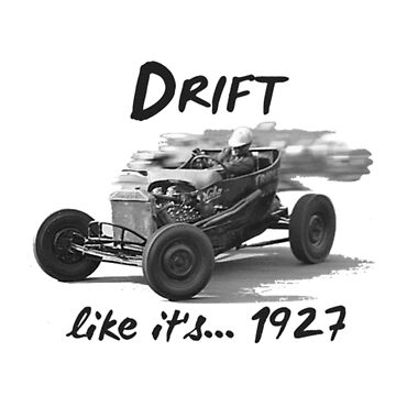 Drift Like its 1927 by carter37601