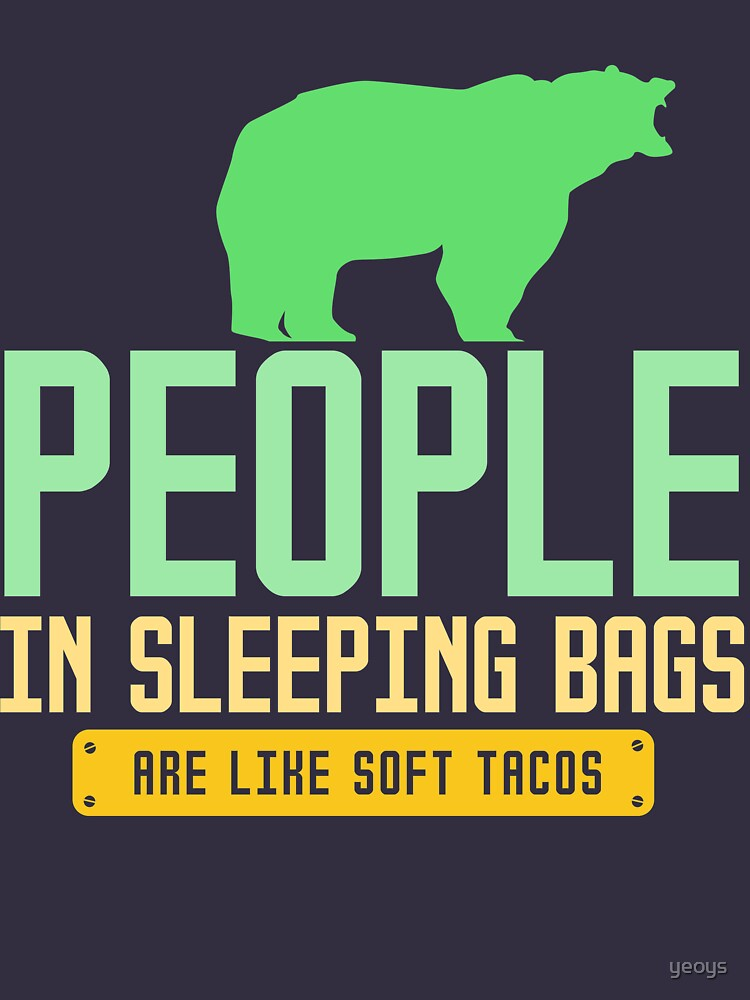 People In Sleeping Bags Are Like Soft Tacos - Funny Camping Quote Gift von yeoys