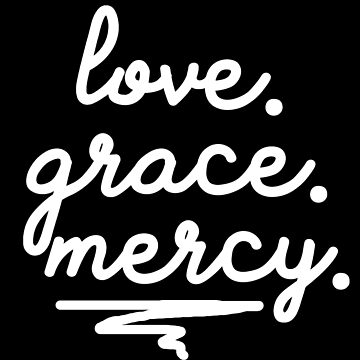 Love. Grace. Mercy - christian statement design by JHWHDesign