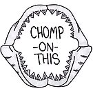 Chomp on this by Hana Ayoob