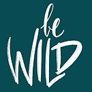 « Be Wild » par Zosmala