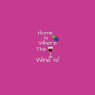 Home is where the wine is! by cbboy