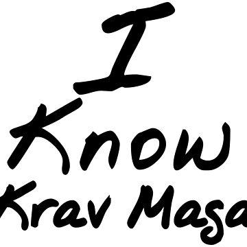 I Know Krav Maga by JohnChocolate
