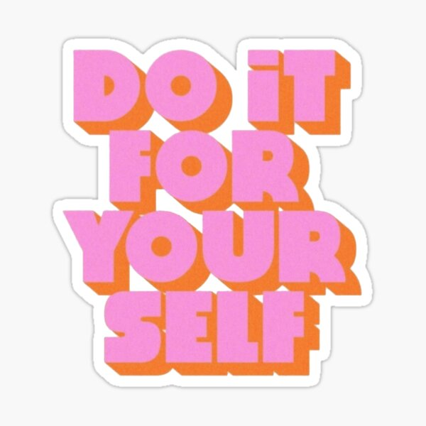 Do it For yourself Sticker
