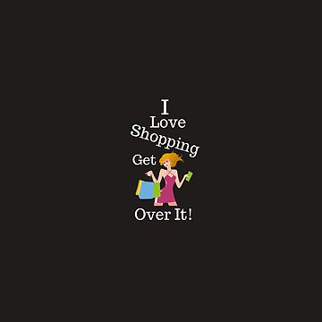 I love shopping get over it by cbboy