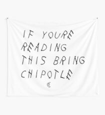 If your reading this bring chipotle Wall Tapestry