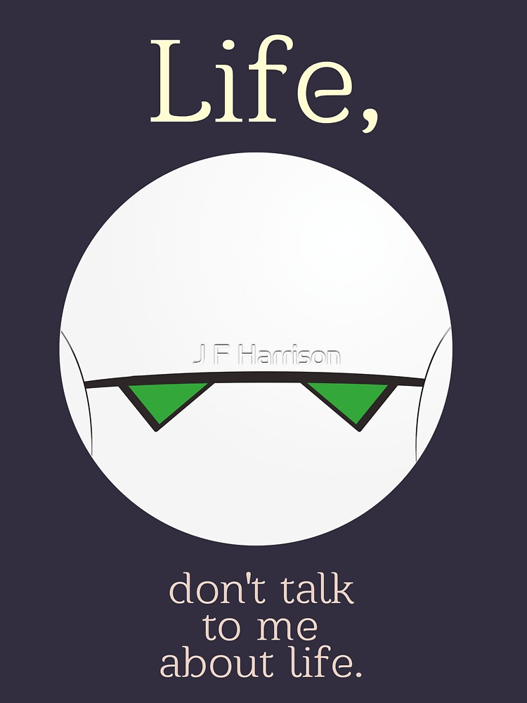 Life, don't talk to me about life. by ratboyds