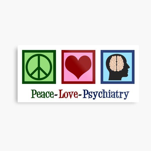 Peace Love Psychiatry Metal Print