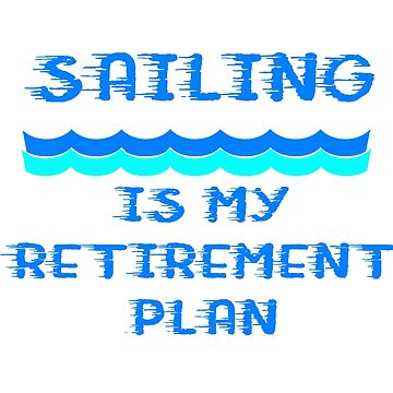 Sailing Is My Retirement Plan by lilsvariety