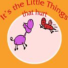 It's the Little Things That Hurt!!! by Carol-Anne Kozik