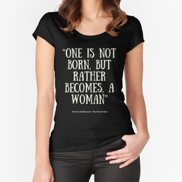 One is not born, but rather becomes, a woman Gender and Sexuality text Fitted Scoop T-Shirt