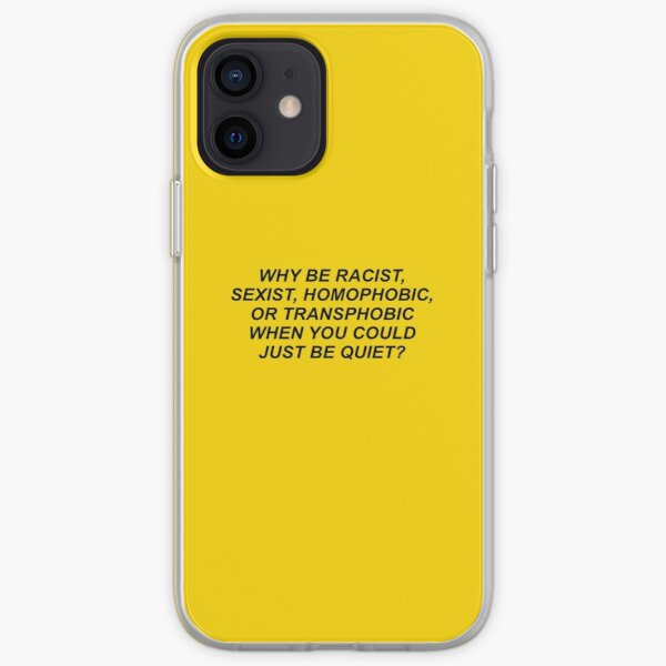 why be racist sexist homophobic or transphobic when you could just be quiet? iPhone Soft Case