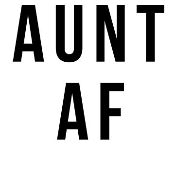 Aunt AF Funny Auntie Favorite Aunt / Fun Aunt Design by JessDesigns