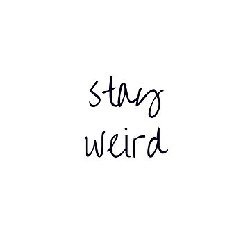 STAY WEIRD by IdeasForArtists