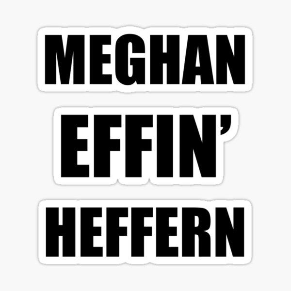 Meghan Effin' Heffern! Sticker