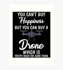 Can't Buy Happiness So Buy a Drone Funny Droning Art Print