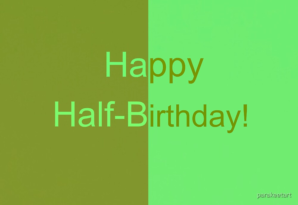 Happy half birthday by parakeetart redbubble happy half birthday by parakeetart bookmarktalkfo Image collections