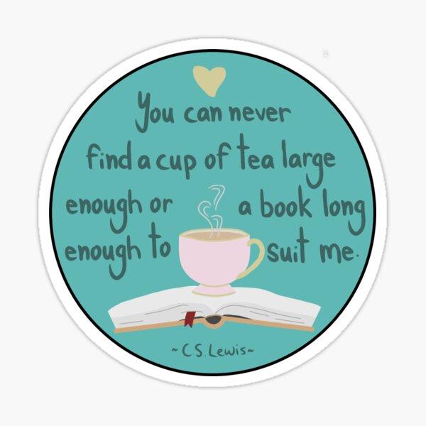 Nunca puedes encontrar una taza de té lo suficientemente grande o un libro lo suficientemente largo como para satisfacerme Pegatina