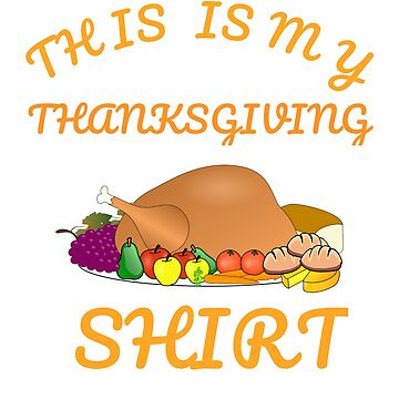 This Is My Thanksgiving Shirt Happy Turkey Day Funny Gift by Klimentina