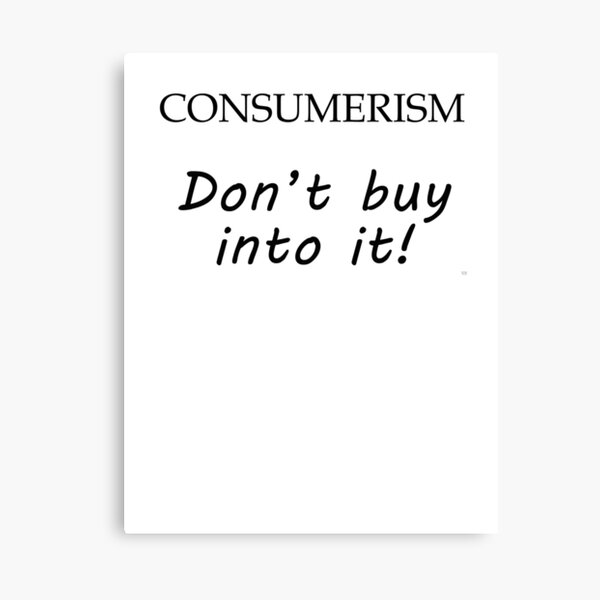 Consumerism, Don't Buy Into It Canvas Print