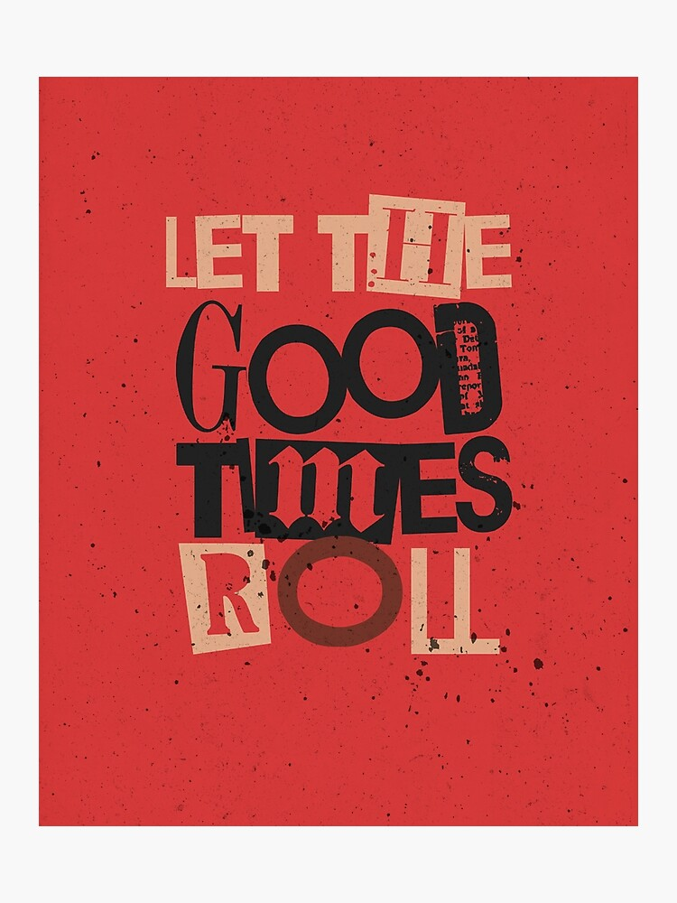Quote Let The Good Times Roll Photographic Print By