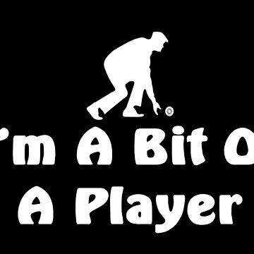 funny lawn bowler design I'm a bit of a player by headpossum