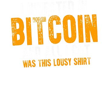 i invested in bitcoin and all i got was this lousy shirt by dahool23