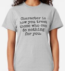 Character is how you treat those who can do nothing for you. Classic T-Shirt