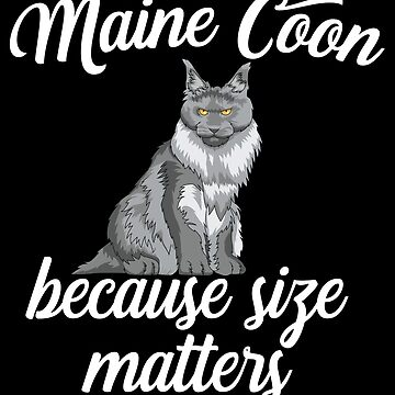 Maine Coon Cat Funny Design - Maine Coon Because Size Matters by kudostees